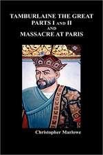 Tamburlaine the Great, Parts I & II, and the Massacre at Paris