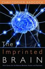 The Imprinted Brain:  How Genes Set the Balance Between Autism and Psychosis