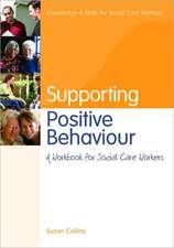 Supporting Postive Behaviour:  A Workbook for Social Care Workers