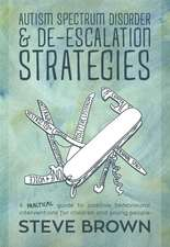 Autism Spectrum Disorder and de-Escalation Strategies:  A Practical Guide to Positive Behavioural Interventions for Children and Young People