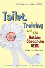 Toilet Training and the Autism Spectrum (Asd):  A Guide for Professionals