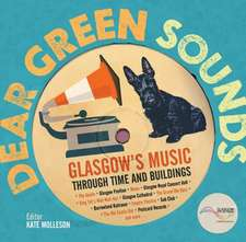 Dear Green Sounds:  Glasgow's Music Through Time and Buildings