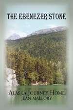 The Ebenezer Stone:  Alaska Journey Home