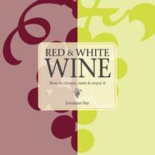 Red & White Wine: How to choose, taste and enjoy it