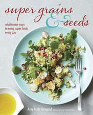 Super Grains & Seeds: Wholesome ways to enjoy super foods every day