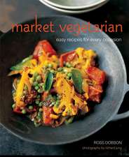 Market Vegetarian: Easy recipes for every occasion