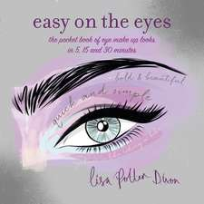 Easy on the Eyes: The pocket book of eye make-up looks in 5, 15 and 30 minutes