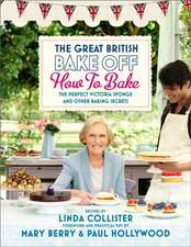 The Great British Bake Off:  The Perfect Victoria Sponge and Other Baking Secrets