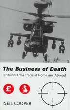 The Business of Death: Britain's Arms Trade at Home and Abroad
