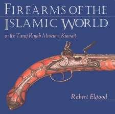 Firearms of the Islamic World: In the Tareq Rajab Museum, Kuwait