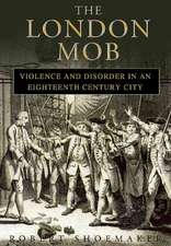 The London Mob:  Violence and Disorder in an Eighteenth-Century England