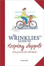 The Wrinklies' Guide to Keeping Supple:  New Pursuits for Old Hands