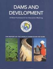 Dams and Development:  A New Framework for Decision-Making - The Report of the World Commission on Dams