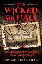 The Wicked MR Hall:  The Memoirs of the Butler Who Loved to Kill