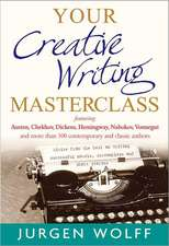 Your Creative Writing Masterclass: Featuring Austen, Chekhov, Dickens, Hemingway, Nabokov, Vonnegut, and more than 100 contemporary and classic authors - Advice from the best on writing successful novels, screenplays and short stories