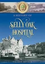 Arthur, V: A History of Selly Oak Hospital