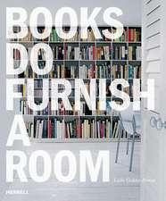 Books Do Furnish a Room: Organize, Display, Store