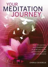 Your Meditation Journey: Over 30 Exercises and Visualizations to Guide You on the Path to Inner Peace and Self-Discovery