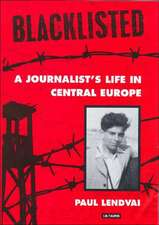Blacklisted: A Journalist's Life in Central Europe