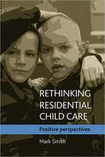 Rethinking Residential Child Care: Positive Perspectives
