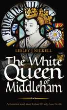 Nickell, L: White Queen of Middleham: An Historical Novel Ab