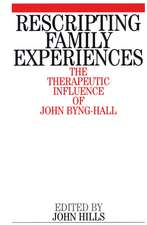 Rescripting Family Expereince: The Therapeutic Influence of John Byng–Hall