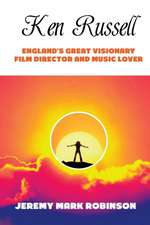 Ken Russell:  England's Great Visionary Film Director and Music Lover