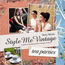 Style Me Vintage:  A Guide to Hosting Perfect Vintage Events