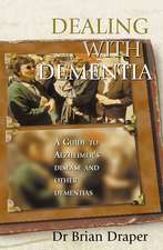 Dealing with Dementia:  A Guide to Alzheimer's Disease and Other Dementias
