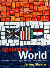 Against the World:  South Africa and Human Rights at the United Nations 1945-1961