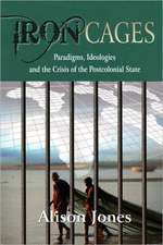 Iron Cages:  Paradigms, Ideologies and the Crisis of the Postcolonial State