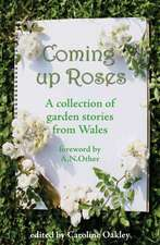 Coming Up Roses: Stories for the Green Fingered