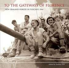 To the Gateways of Florence: New Zealand Forces in Tuscany 1944
