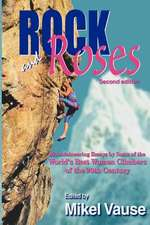 Rock and Roses:  Mountaineering Essays by Some of the World's Best Women Climbers of the 20th Century