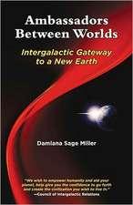 Ambassadors Between Worlds:  Intergalactic Gateway to a New Earth