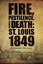 Fire, Pestilence, and Death – St. Louis, 1849