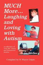 "Much More...Laughing & Loving with Autism: A Collection of ""Real Life"" Warm and Humerous Stories"