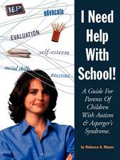 I Need Help with School:  A Guide for Parents of Children with Autism & Asperger's Syndrome