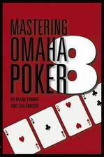 Mastering Omaha/8 Poker:  The Strategies and Tactics of Advantage Play