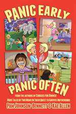 Panic Early, Panic Often:  More True Stories from Two Moms in Their Quest to Survive Motherhood