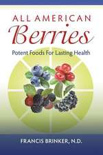 All American Berries - Potent Foods for Lasting Health:  Plus Herbal Adjuncts with Medicines, 4th Edition