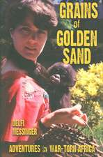 Grains of Golden Sand: Adventures in War-torn Africa