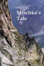 Mischka's Tale:  The Complete Libretti to a Chamber Opera Trilogy by Robert Griffin