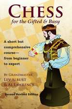 Chess for the Gifted and Busy – A Short But Comprehensive Course From Beginner to Expert – Second Revised Edition