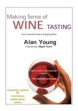 Making Sense of Wine Tasting:  Your Essential Guide to Enjoying Wine