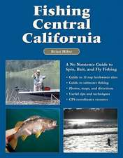 Fishing Central California:  A No Nonsense Guide to Spin, Bait, and Fly Fishing