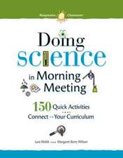 Doing Science in Morning Meeting 150 Quick Activities That Connect to Your Curriculum:  A Powerful Technique for Teaching Children