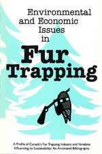 Environmental and Economic Issues in Fur Trapping: A Profile of Canada's Fur Trapping Industry and Variables Influencing its Sustainability: An Annotated Bibliography