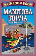 Bathroom Book of Manitoba Trivia: Weird, Wacky and Wild