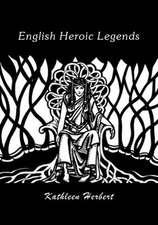 Herbert, K: English Heroic Legends